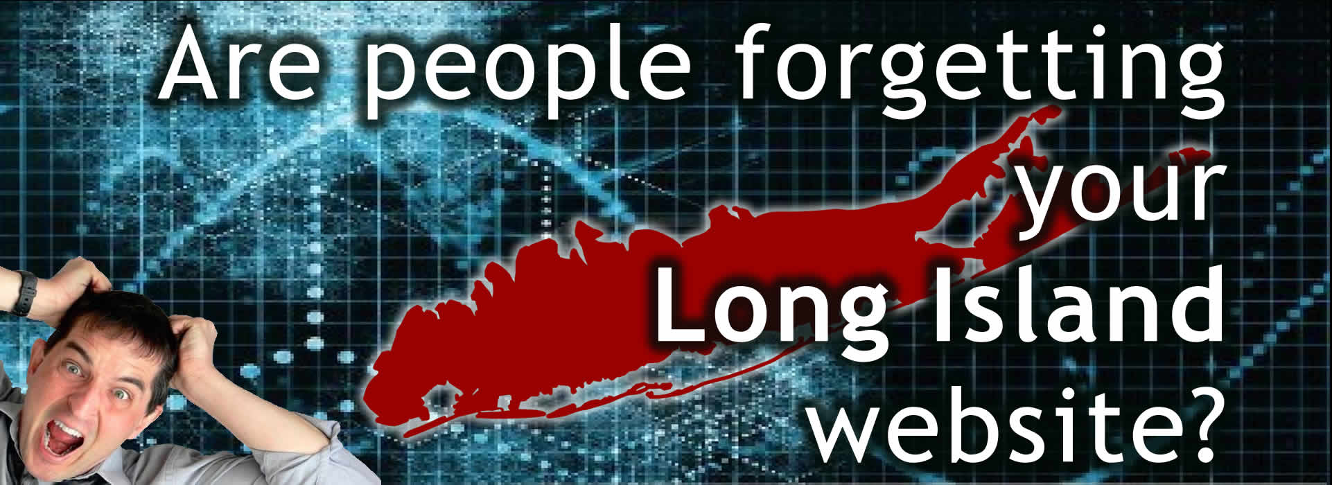 Are people forgetting your Long Island website?